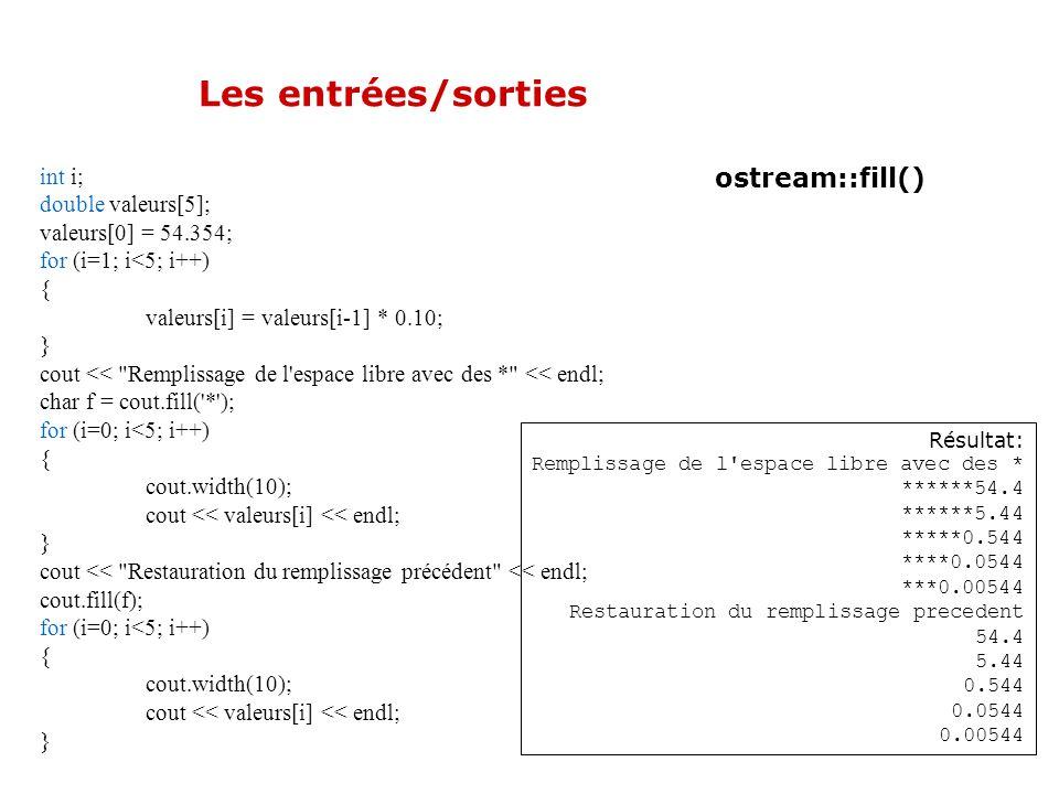 Les entrées/sorties ostream::fill() int i; double valeurs[5];